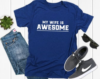 136667bc My Wife is Awesome Shirt I love my wife Shirt Dad Shirt New Dad Gift Gift  for Husband T-shirt Father's day Shirt Gift for Video Gamer Dad