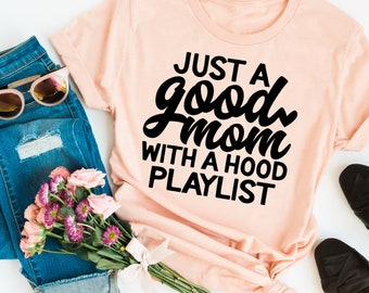 240df8738c08e3 Mom Shirt Funny Mom Shirt Just a Good Mom with a Hood Playlist Shirt  Mothers Day Gift Gift For Mom Mom Shirts Funny Mom Shirt Screenprinted