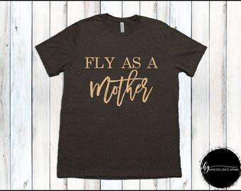 Fly as  Mother Shirt Mom Shirt Gift for Mom New Mom Shirt New Mommy Shirt Trendy Mama Shirt New Mom Gift Gift for Mom