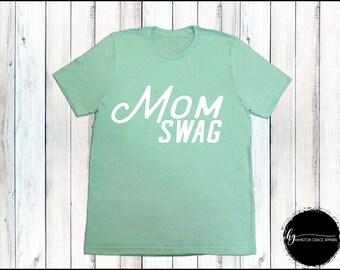 Mom Swag Shirt Funny Mom Shirt Gift for Mom Funny Mom Shirt Motherhood Stay At Home Mom Shirt WAHM Shirt Motherhood Shirt Mama Shirt
