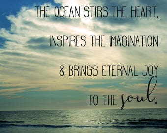 The ocean stirs the heart, inspires the imagination & brings eternal joy to the soul poster print art wall decor beach ocean surf digital