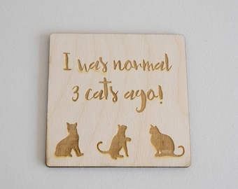 "Funny cat lovers hanging sign. ""I was normal 3 cats ago"". Laser engraved wooden wall room door sign plaque. L133 Pet gifts"