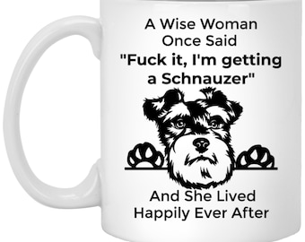 Schnauzer Mug Funny Schnauzer Gift Schnauzer Mom A Wise Woman Once Said Mug And She Lived Happily Ever After Mug Sarcastic Wise Woman Mug