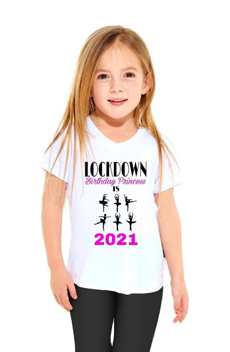 Lockdown Princess With year or without girl tshirt Boy shirt Child/'s birthday birthday kids Bogof Pretty design 2021 Ballet