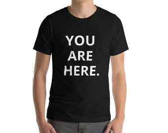 YOU ARE HERE. Short-Sleeve Unisex T-Shirt