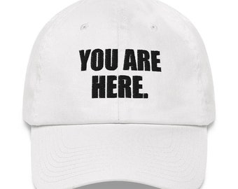YOU ARE HERE. Low profile cap.