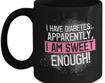 I Have Diabetes Am Sweet Enough Diabetics Mug Cup Gift For Present Idea