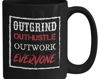 Gift For Dad Father's Day - Gift For Businessmen Entrepreneurs - Outgrind Outhustle Outwork Everyone - Home Office Coffee Cup Mug Gift Idea