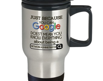 Gift for network administrators - just because you can google doesn't mean you know everything about being a network administrator - home...
