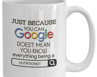 Gift for nutritionists - just because you can google doesn't mean you know everything about being a nutritionist - home office coffee cup...