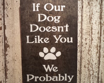 Hand Stenciled wood If our dog Doesn't like you, We probably wont either Sign