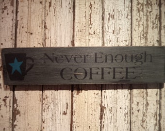Hand Stenciled wood Never Enough Coffee Sign
