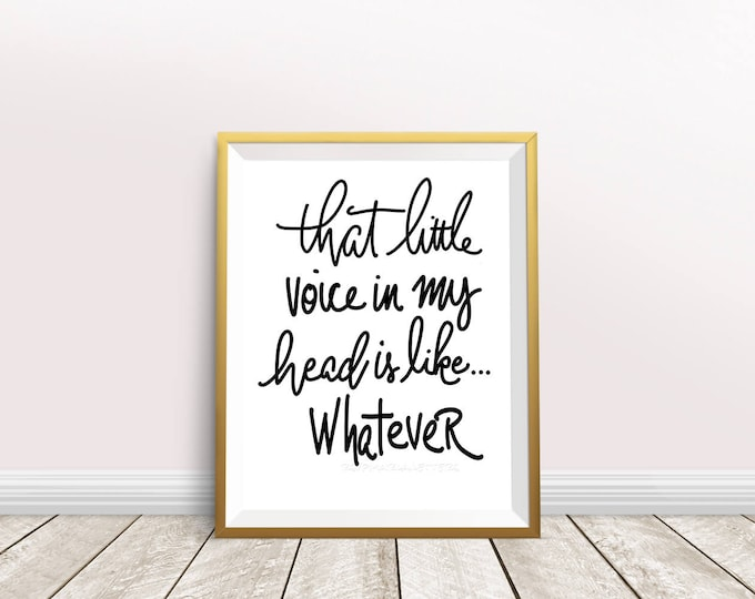 "Funny hand Lettered fun & sassy saying. ""that little voice in my head is like... Whatever"" Brush lettered Instant Download"