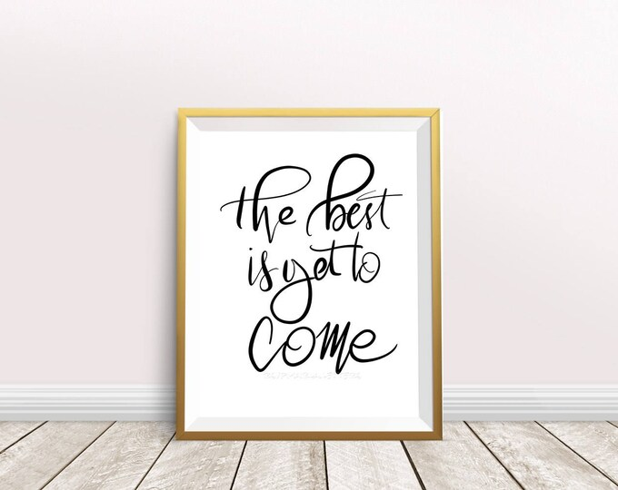 "Brush lettered ""the best is yet to come"" downloadable print 8"" x 10"" black and white hand lettered"