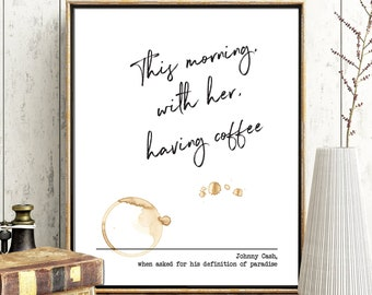 This Morning with Her Having Coffee Johnny Cash Paradise Definition Romantic Printable Quote Valentines Day Decor Printable Last-Minute Gift