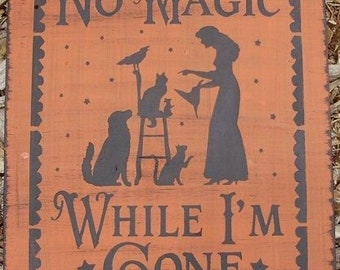 Primitive witch sign No Magic While I'm Gone Cats Dogs witchcraft Halloween decor witches folk art wiccan