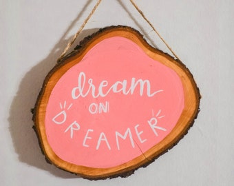 Dream on Dreamer Small Hand Painted Tree Slice Wall Decor
