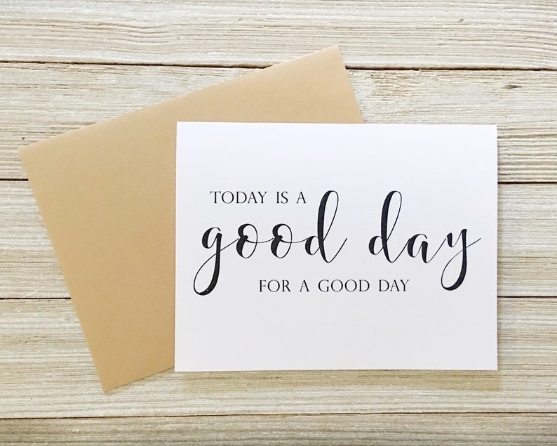 Today Is a Good Day for a Good Day Card  Birthday Card  Just image 0