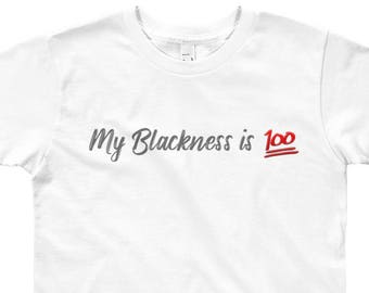 e367f7d10d my blackness is 100, keeping it 100, blackity, black lives matter, african  american pride, black history month, 365 black, Girl's T shirt,