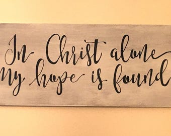 In Christ Alone My Hope Is Found - Wooden Sign - Christian - Wall Decor - Hanging