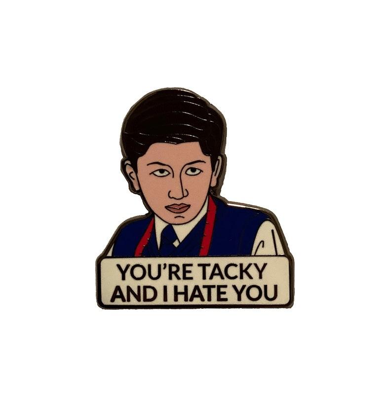 Pins You/'re Tacky and I Hate You Enamel Pin Pin Badge School of Rock Fancy Pants Lapel Pin Fancy Pants Pin Pin Badges