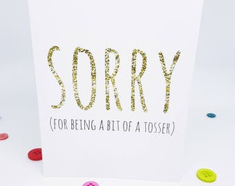 Sorry For Being A Bit Of A Tosser Card