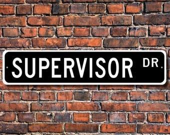 Supervisor, Supervisor Gift, Supervisor Sign, office employee, warehouse super, factory worker,  Custom Street Sign, Quality Metal Sign