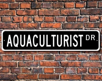 Aquaculturist, Aquaculturist Gift, Aquaculturist sign,  Aquaculturist decor,  Gift for Aquaculturist, Custom Street Sign, Quality Metal Sign