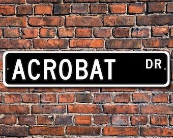 Acrobat Gift, Acrobat Decor, Acrobat Sign, Gift for Acrobat, Sign for Acrobat, Custom Street Sign, Quality Metal Sign