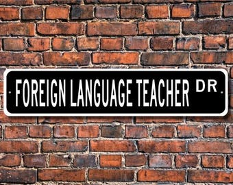 Foreign Language Teacher, Foreign Language Teacher Gift, Foreign Language Teacher sign, Language, Custom Street Sign, Quality Metal Sign