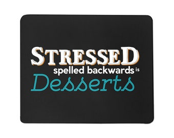 Stressed Spelled Backwards Funny Mouse Pad