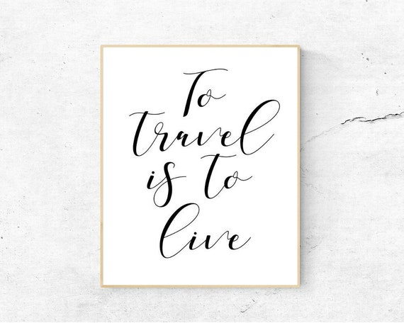 To Travel Is To Live Printable Travel Gift Travel Quotes Etsy