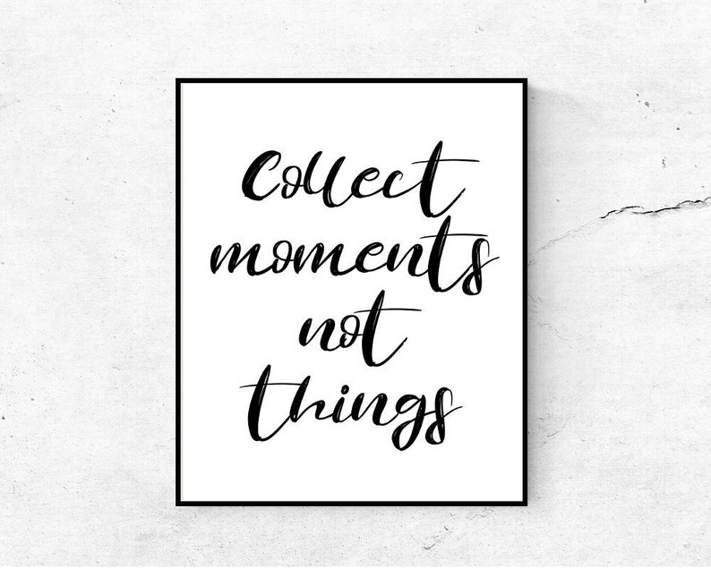 Collect Moments Not Things Printable Quote Inspirational Etsy
