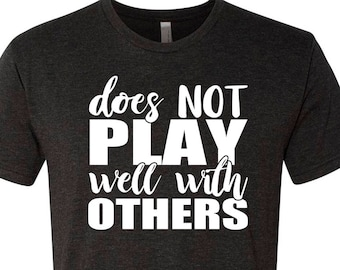 Does Not Play Well With Others Funny T-Shirt