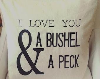 I Love You A Bushel And A Peck Farmhouse Pillow / Farmhouse Decor / Rustic Wedding