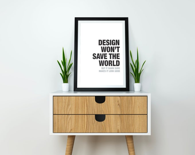 Design Won't Save The World - Digital Download - Typography - Wall Art - Graphic Design - Air and Sea Studio