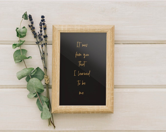 It Was From You That I Learned To Be Me - Wedding Signage - Wall Art Print Signage 8.5x11 Digital Download Printable Quote AirandSeaStudio