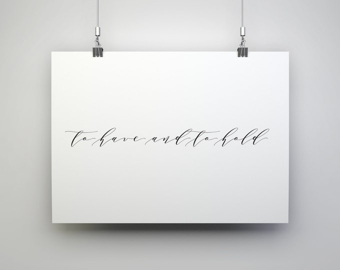 To Have and To Hold - Wedding Signage - Table Wall Art Print Signage - 11x17 Digital PDF Download Printable Quote Design Air and Sea Studio