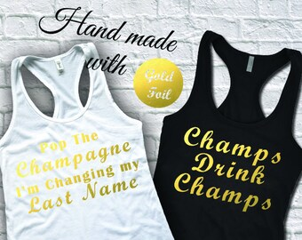 Champs Drink Champs Shirt, Pop The Champagne I'm Changing My Last Name Bachelorette Party Shirts, Bridesmaid Tank, Bridesmaid Gift