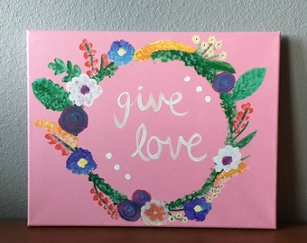 Give Love Painting; Hand-Painted; Acrylic Painting; Quote Painting; Inspirational Painting; Canvas Painting