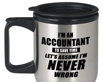 Accountant Travel Mug - I'm An Accountant - I'm Never Wrong - Stainless Steel Travel Mug with Lid