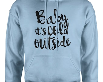 Baby Its Cold Outside Hoodie