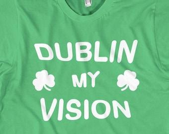 IRISH IRELAND ST PATRICK PADDY/'S DAY PARTY MY VISION BE DUBLIN T-SHIRT