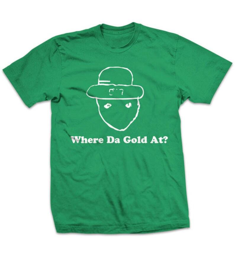 33dff932e Funny St. Patrick's Day T-Shirt Where Da Gold At Ghetto | Etsy