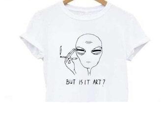 dff93fba69e Tired Alien But is it Art Croped Shirt. But is it Art Tired Alien Crop Top.