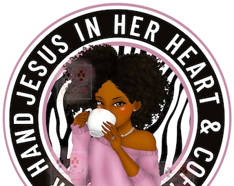 Black Woman png, Lady Drinking Coffee, Black Girl png Jesus In Her Heart PNG JPG Sublimation