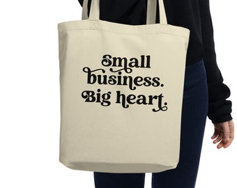 Small Business, Big Heart | Shop Small Tote Bag | Eco Friendly Gift | Entrepreneur | Girl Boss Owner | Mom Boss | Small Business Saturday