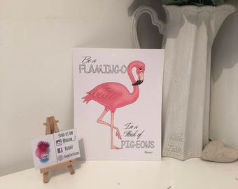 Be a flamingo in a flock or pigeons / flamingo