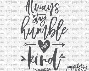 SVG Cut File, Always Stay Humble and Kind, Die Cut Printable, Silhouette Svg, Cricut Svg, Svg Vinyl Decal, SVG clipart, Kindness, Family