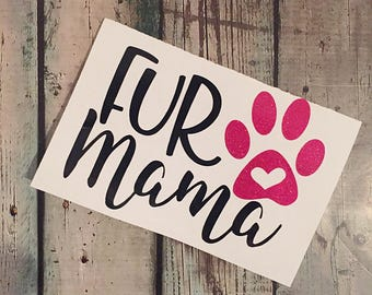 Fur Mama Decal - Dog Mom Sticker - Pet Decal - Paw Print Sticker - Laptop Decal - Car Decal - Rescue Dog Decal - Pet Lover Gift - Dog Gift